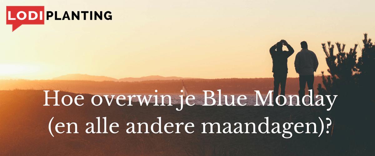 Hoe overwin je Blue Monday (en alle andere maandagen)-(www.LodiPlanting.com)