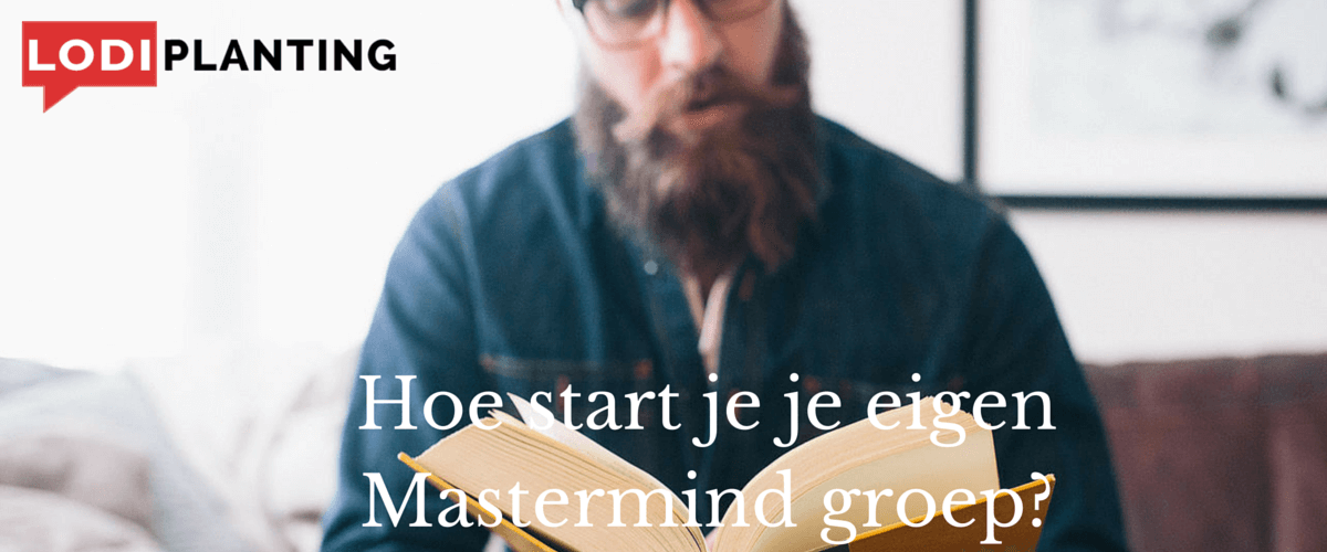 Hoe start je je eigen Mastermind groep- (www.LodiPlanting.com)