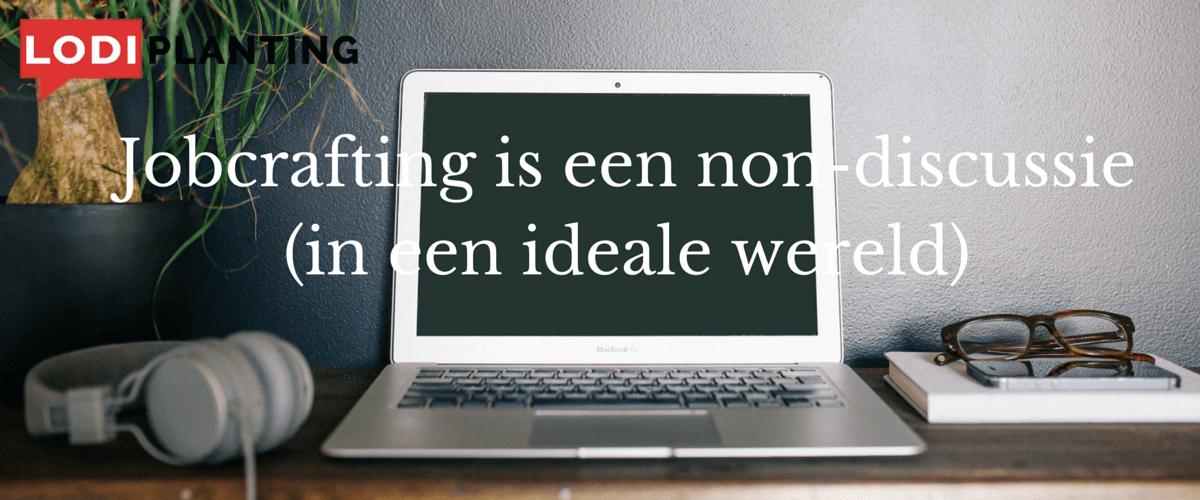 Jobcrafting is een non-discussie (in een ideale wereld) (www.LodiPlanting.com)