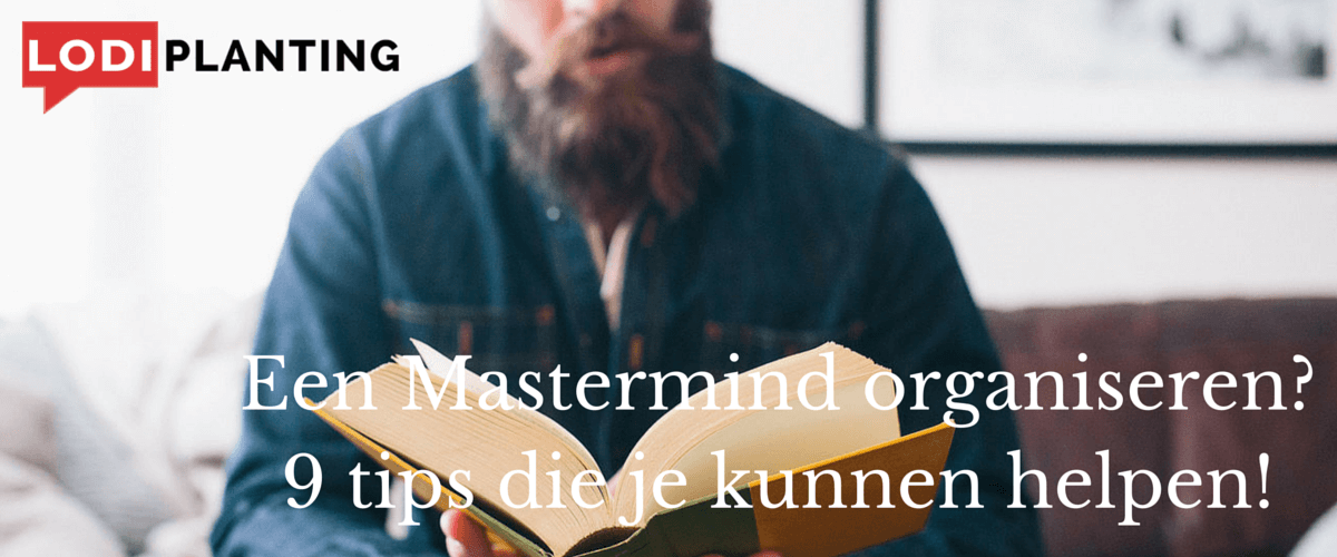 Een Mastermind organiseren- 9 tips die je kunnen helpen! (www.LodiPlanting.com)