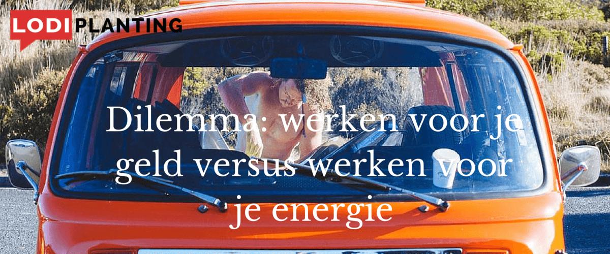 Dilemma- werken voor je geld versus werken voor je energie (www.LodiPlanting.com)