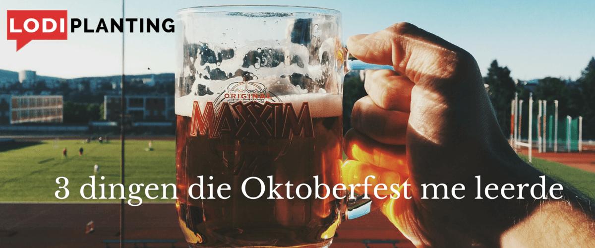 3 dingen die Oktoberfest me leerde (www.lodiplanting.com)