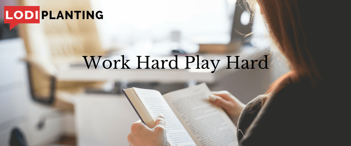 Work Hard Play Hard (www.lodiplanting.com)