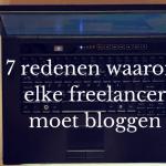 7 redenen waarom elke freelancer moet bloggen