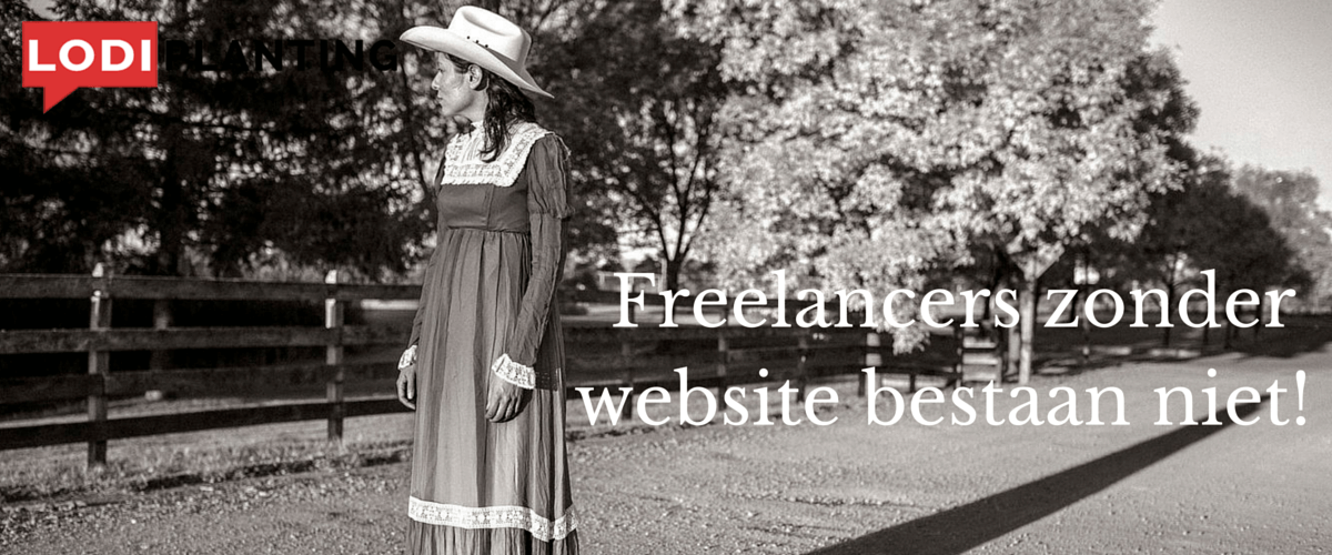 Freelancers zonder website bestaan niet! (LodiPlanting.com)