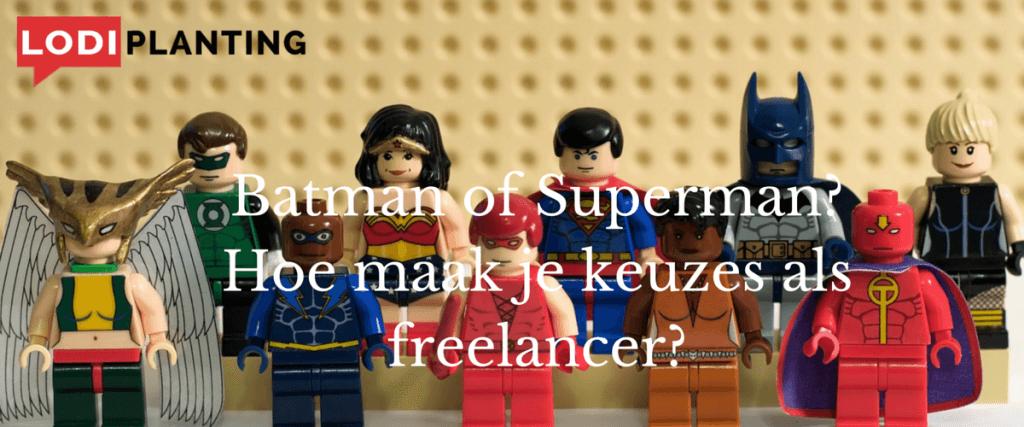 Batman of Superman- Hoe maak je keuzes als freelancer- (www.LodiPlanting.com)