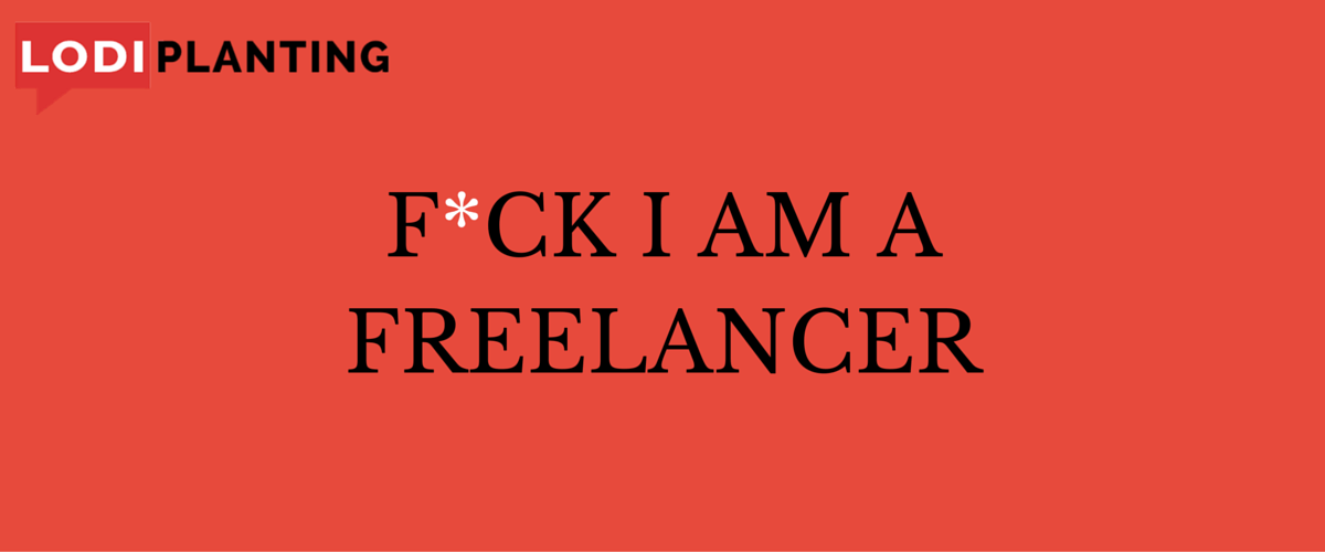 F-ck I am a freelancer (LodiPlanting.com)